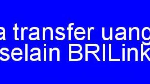 Aplikasi jasa transfer uang antar Bank selain BRILink